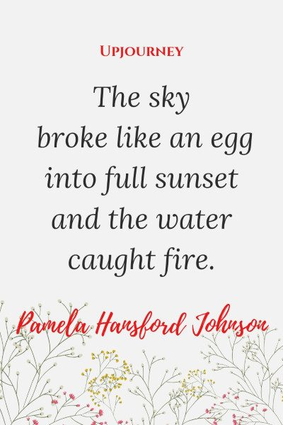 """""""The sky broke like an egg into full sunset and the water caught fire."""" — Pamela Hansford Johnson #sunset #quotes #sky"""