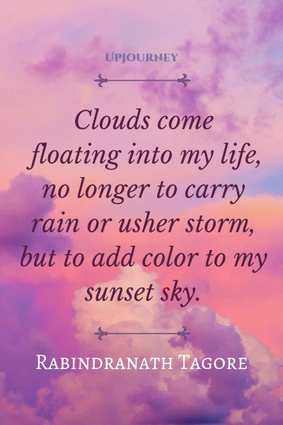 """""""Clouds come floating into my life, no longer to carry rain or usher storm, but to add color to my sunset sky."""" — Rabindranath Tagore #sunset #quotes #clouds"""