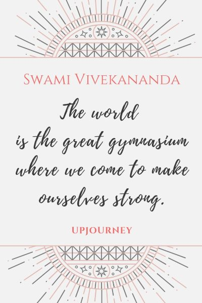 The world is the great gymnasium where we come to make ourselves strong - Swami Vivekananda. #quotes #world #gymnasium #ourselves #strong