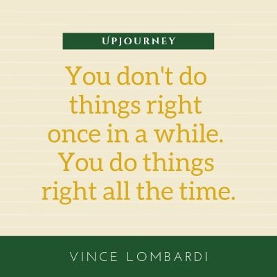 You don't do things right once in a while. You do things right all the time - Vince Lombardi. #quotes #do #things #right