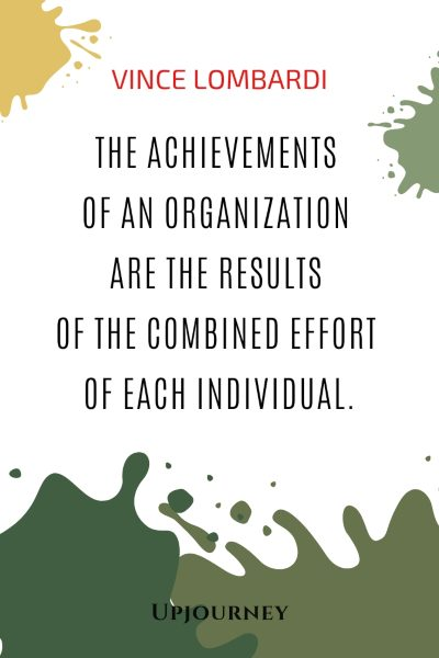 The achievements of an organization are the results of the combined effort of each individual - Vince Lombardi. #quotes #teamwork #football #combined #effort