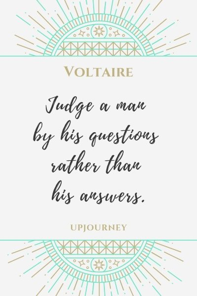 Judge a man by his questions rather than his answers. - Voltaire #quotes #wisdom
