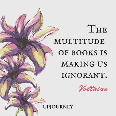 The multitude of books is making us ignorant. - Voltaire #quotes #books #wisdom