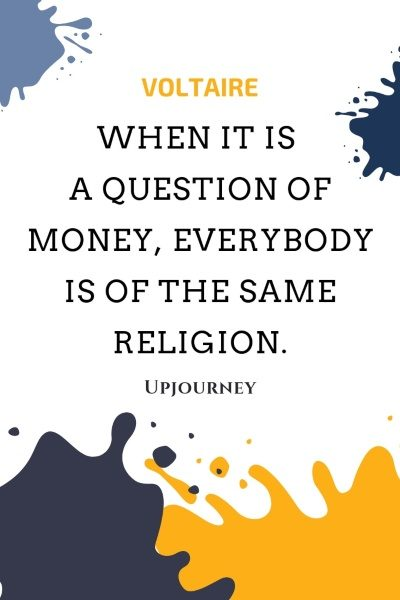 When it is a question of money, everybody is of the same religion. - Voltaire #quotes #religion