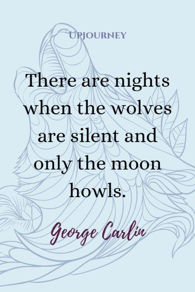 """There are nights when the wolves are silent and only the moon howls."" — George Carlin #wolf #quotes #moon"