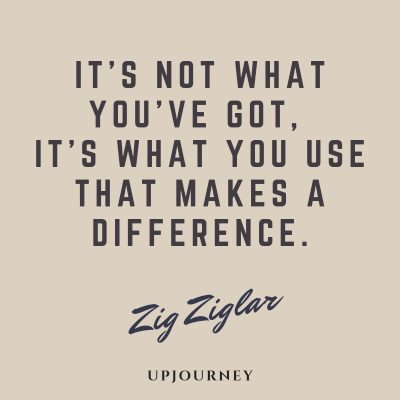 It's not what you've got, it's what you use that makes a difference - Zig Ziglar. #quotes #character #use #difference