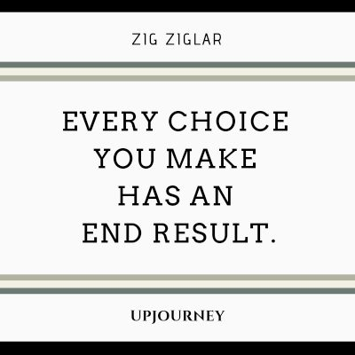 Every choice you make has an end result - Zig Ziglar. #quotes #choice #end #result
