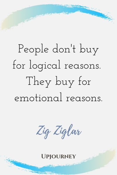 People don't buy for logical reasons. They buy for emotional reasons - Zig Ziglar. #quotes #buy #logical #emotional #reasons