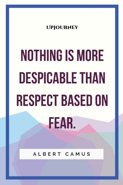 """Nothing is more despicable than respect based on fear."" #albertcamus #quotes #fear"