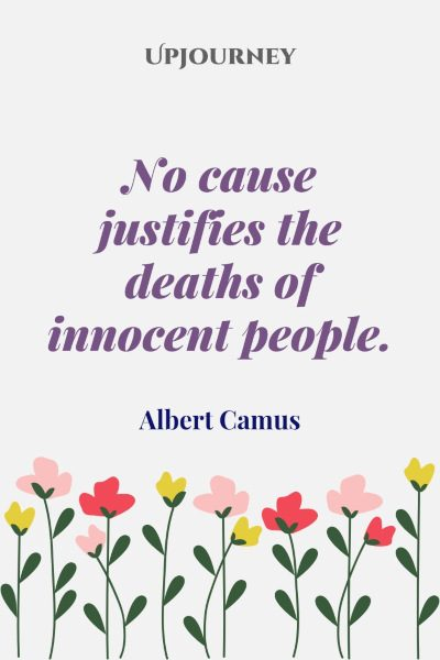 """No cause justifies the deaths of innocent people."" #albertcamus #quotes #death"