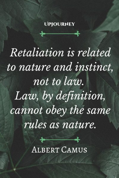 """Retaliation is related to nature and instinct, not to law. Law, by definition, cannot obey the same rules as nature."" #albertcamus #quotes #nature #law"