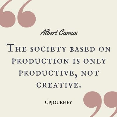 """The society based on production is only productive, not creative."" #albertcamus #quotes #creative"