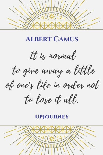 """It is normal to give away a little of one's life in order not to lose it all."" #albertcamus #quotes #life"