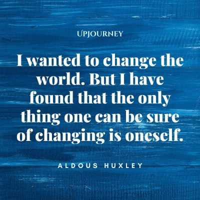 """I wanted to change the world. But I have found that the only thing one can be sure of changing is oneself."" #aldoushuxley #quotes #world"