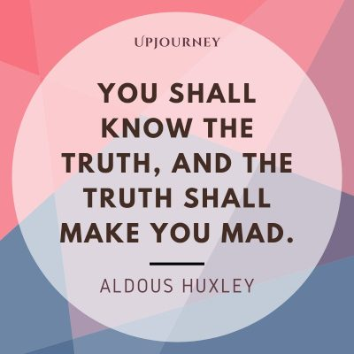 """You shall know the truth, and the truth shall make you mad."" #aldoushuxley #quotes #truth"