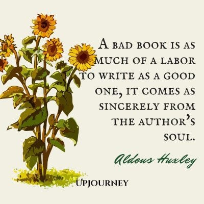 """A bad book is as much of a labor to write as a good one, it comes as sincerely from the author's soul."" #aldoushuxley #quotes #soul"