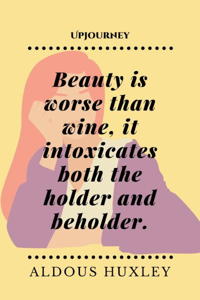 """Beauty is worse than wine, it intoxicates both the holder and beholder."" #aldoushuxley #quotes #beauty"
