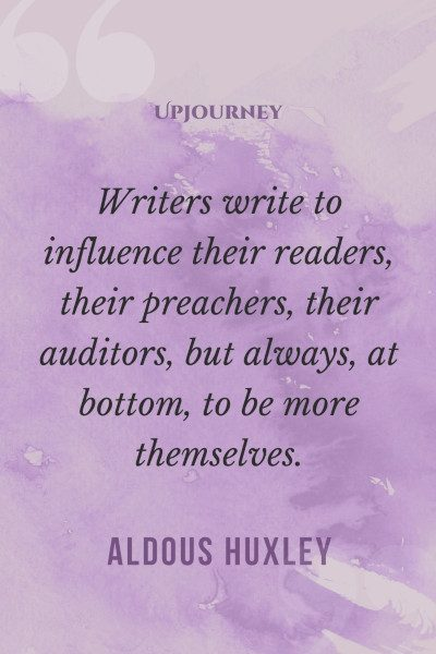 """""""Writers write to influence their readers, their preachers, their auditors, but always, at bottom, to be more themselves."""" #aldoushuxley #quotes #writers"""