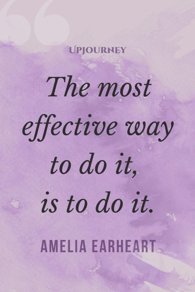 """""""The most effective way to do it, is to do it."""" #ameliaearheart #quotes #effective"""