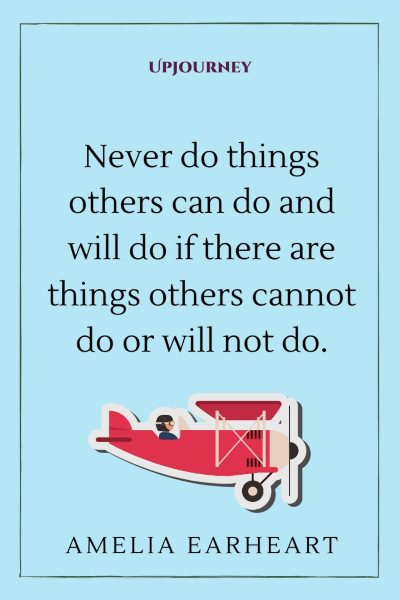 """""""Never do things others can do and will do if there are things others cannot do or will not do."""" #ameliaearheart #quotes #effective"""