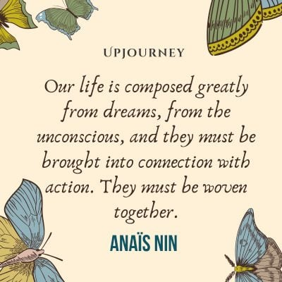 """""""Our life is composed greatly from dreams, from the unconscious, and they must be brought into connection with action. They must be woven together."""" #anaisnin #quotes #life"""