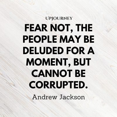 """Fear not, the people may be deluded for a moment, but cannot be corrupted."" #andrewjackson #quotes #fear"
