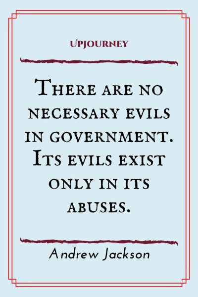 """There are no necessary evils in government. Its evils exist only in its abuses."" #andrewjackson #quotes #government"