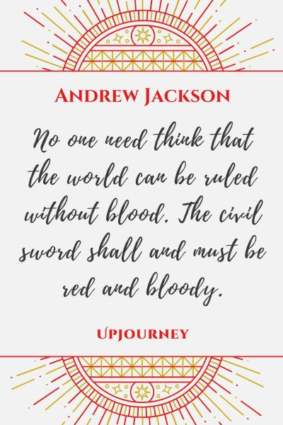 """No one need think that the world can be ruled without blood. The civil sword shall and must be red and bloody."" #andrewjackson #quotes #blood"