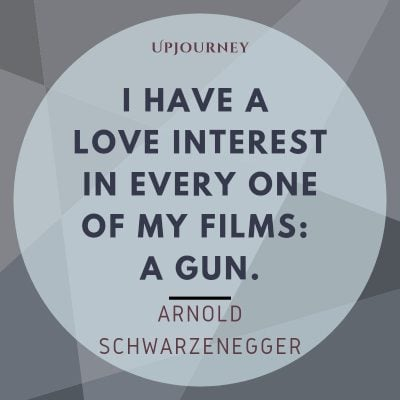 """I have a love interest in every one of my films: a gun."" #arnoldschwarzenegger #quotes #love"
