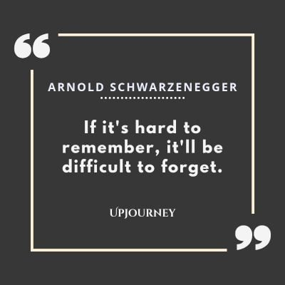 """If it's hard to remember, it'll be difficult to forget."" #arnoldschwarzenegger #quotes #forget"