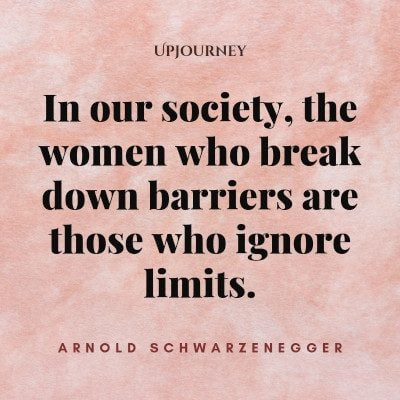 """In our society, the women who break down barriers are those who ignore limits."" #arnoldschwarzenegger #quotes #women"