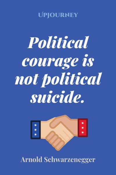 """Political courage is not political suicide."" #arnoldschwarzenegger #quotes #courage"