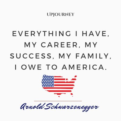 """Everything I have, my career, my success, my family, I owe to America."" #arnoldschwarzenegger #quotes #success"