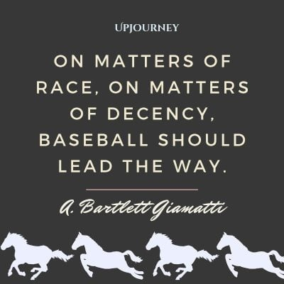 """On matters of race, on matters of decency, baseball should lead the way."" — A. Bartlett Giamatti #baseball #quotes #race"
