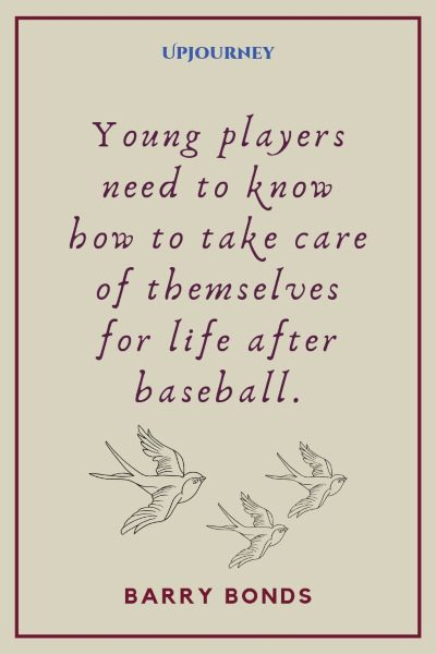 """Young players need to know how to take care of themselves for life after baseball."" — Barry Bonds #baseball #quotes #players"