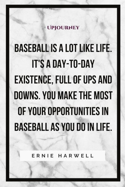 """Baseball is a lot like life. It's a day-to-day existence, full of ups and downs. You make the most of your opportunities in baseball as you do in life."" — Ernie Harwell #baseball #quotes #life"