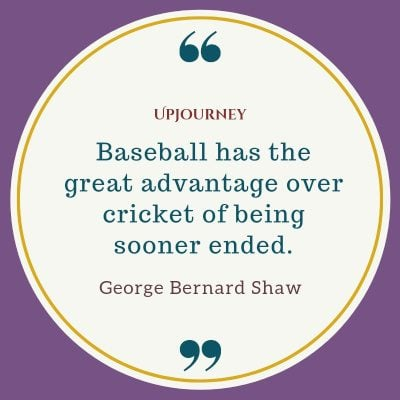 """Baseball has the great advantage over cricket of being sooner ended."" — George Bernard Shaw #baseball #quotes #cricket"