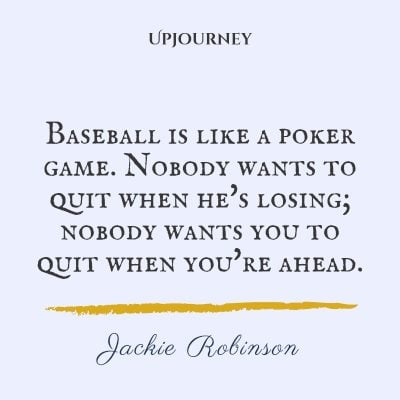 """Baseball is like a poker game. Nobody wants to quit when he's losing; nobody wants you to quit when you're ahead."" — Jackie Robinson #baseball #quotes #game"