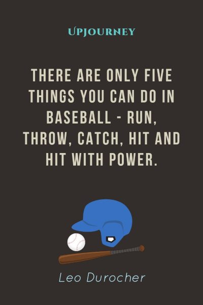 """There are only five things you can do in baseball - run, throw, catch, hit and hit with power."" — Leo Durocher #baseball #quotes #power"