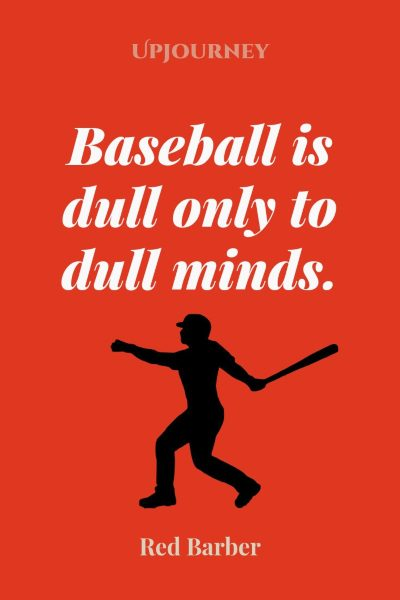 """Baseball is dull only to dull minds."" — Red Barber #baseball #quotes #minds"