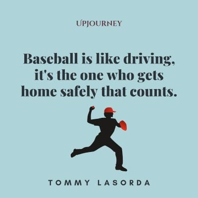 """Baseball is like driving, it's the one who gets home safely that counts."" — Tommy Lasorda #baseball #quotes #home"