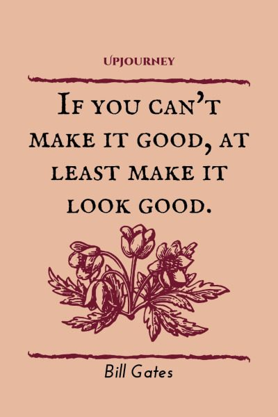 If you can't make it good, at least make it look good. #billgates #quotes #good