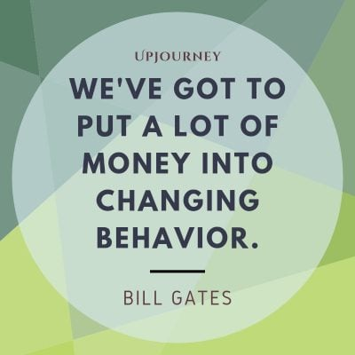We've got to put a lot of money into changing behavior. #billgates #quotes #money