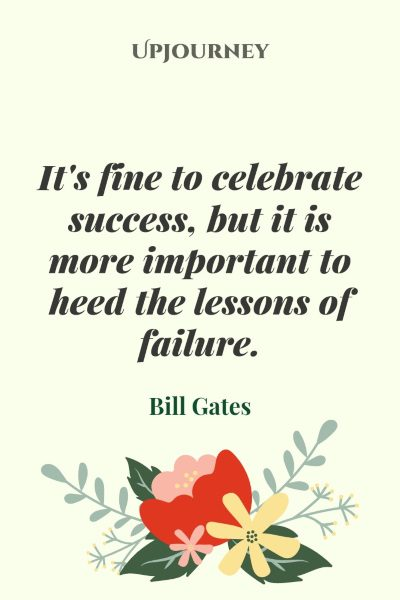 It's fine to celebrate success, but it is more important to heed the lessons of failure. #billgates #quotes #success