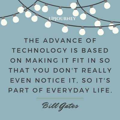 The advance of technology is based on making it fit in so that you don't really even notice it, so it's part of everyday life. #billgates #quotes #technology