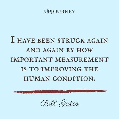 I have been struck again and again by how important measurement is to improving the human condition. #billgates #quotes #human