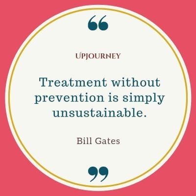 Treatment without prevention is simply unsustainable. #billgates #quotes #treatment #prevention