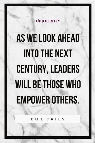 As we look ahead into the next century, leaders will be those who empower others. #billgates #quotes #leaders