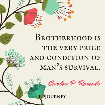 """Brotherhood is the very price and condition of man's survival."" — Carlos P. Romulo #brother #quotes #survival"