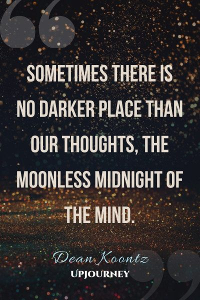 """Sometimes there is no darker place than our thoughts, the moonless midnight of the mind."" — Dean Koontz #dark #quotes #midnight"